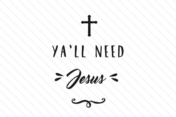 Download Free Ya Ll Need Jesus Svg Cut File By Creative Fabrica Crafts for Cricut Explore, Silhouette and other cutting machines.