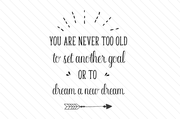 You Are Never Too Old to Set Another Goal or to Dream a New Dream Motivational Craft Cut File By Creative Fabrica Crafts
