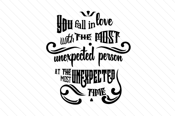 You Fall in Love with the Most Unexpected Person Love Craft Cut File By Creative Fabrica Crafts
