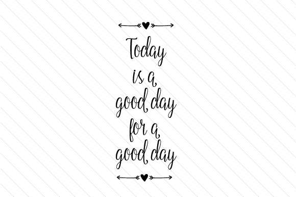 Today is Good Day for a Good Day Motivational Craft Cut File By Creative Fabrica Crafts - Image 1