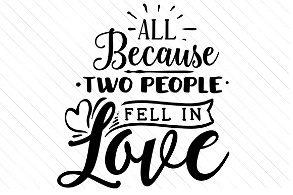 All Because Two People Fell in Love Love Craft Cut File By Creative Fabrica Crafts