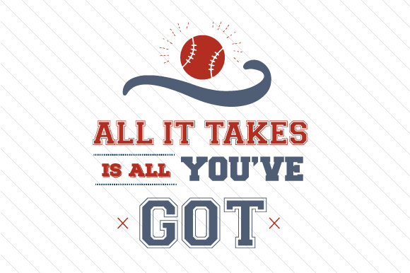 All It Takes is All You've Got Baseball Sports Craft Cut File By Creative Fabrica Crafts - Image 1