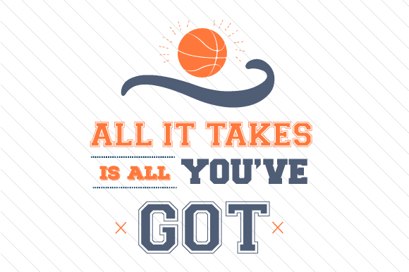Download Free All It Takes Is All You Ve Got Basketball Svg Cut File By for Cricut Explore, Silhouette and other cutting machines.