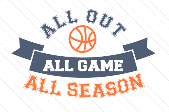 All out All Game All Season Basketball Sports Craft Cut File By Creative Fabrica Crafts