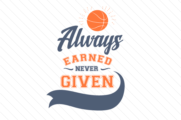 Always Earned Never Given Basketball Sports Craft Cut File By Creative Fabrica Crafts
