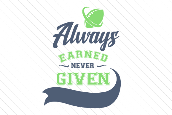 Always Earned Never Given Football Sports Craft Cut File By Creative Fabrica Crafts