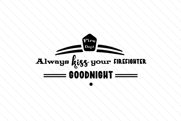 Download Free Always Kiss Your Firefighter Goodnight Svg Cut File By Creative for Cricut Explore, Silhouette and other cutting machines.