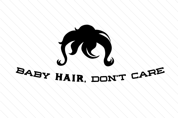 Baby Hair Don't Care Kids Craft Cut File By Creative Fabrica Crafts