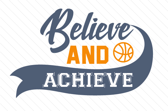 Believe and Achieve Basketball Sports Craft Cut File By Creative Fabrica Crafts