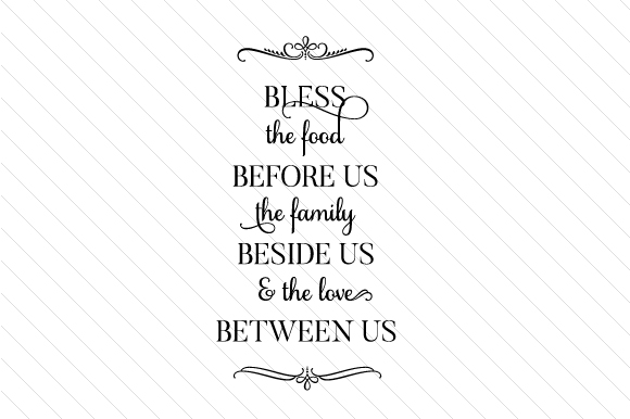 Download Free Bless The Food Before Us The Family Beside Us The Love Between for Cricut Explore, Silhouette and other cutting machines.