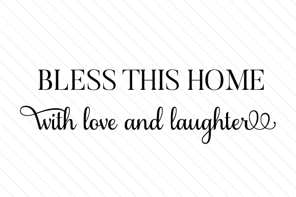 Bless This Home with Love and Laughter Religious Craft Cut File By Creative Fabrica Crafts