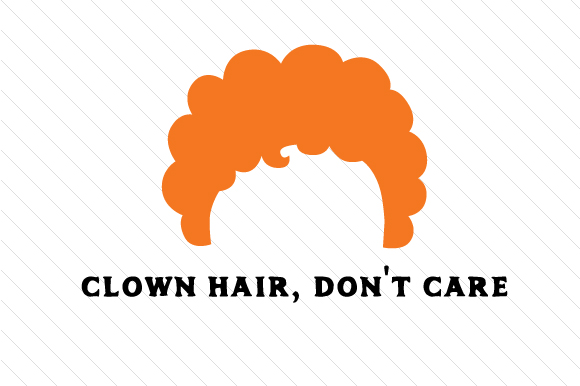 Clown Hair Don T Care Svg Cut File By Creative Fabrica Crafts
