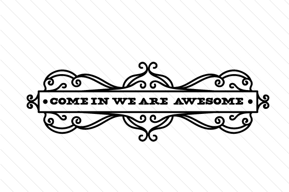Come in We Are Awesome Doors Signs Craft Cut File By Creative Fabrica Crafts