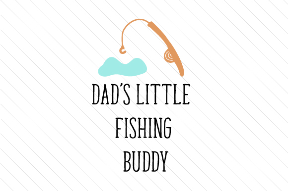 Download Free Dad S Little Fishing Buddy Svg Cut File By Creative Fabrica for Cricut Explore, Silhouette and other cutting machines.