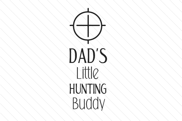 Dad's Little Hunting Buddy Kids Craft Cut File By Creative Fabrica Crafts