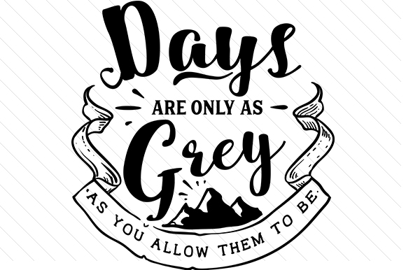 Days Are Only As Grey As You Allow Them to Be Motivational Craft Cut File By Creative Fabrica Crafts