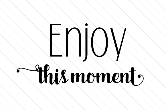 Download Free Enjoy This Moment Svg Cut File By Creative Fabrica Crafts for Cricut Explore, Silhouette and other cutting machines.