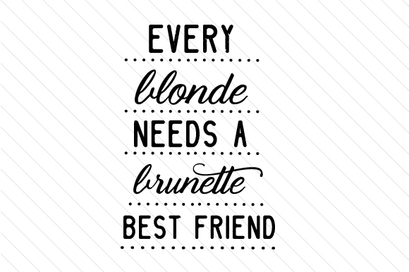 Download Free Every Blonde Needs A Brunette Best Friend Svg Plotterdatei Von for Cricut Explore, Silhouette and other cutting machines.