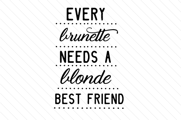 Download Free Every Brunette Needs A Blonde Best Friend Svg Cut File By for Cricut Explore, Silhouette and other cutting machines.