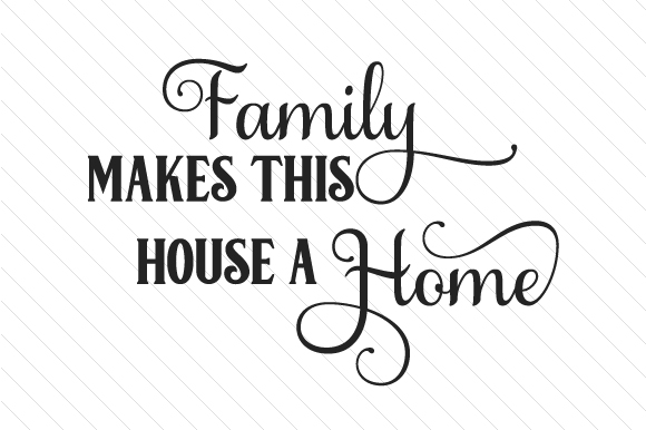 Family Makes This House a Home Familie Plotterdatei von Creative Fabrica Crafts