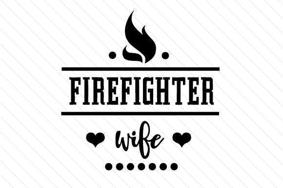 Firefighter Wife Fire & Police Craft Cut File By Creative Fabrica Crafts