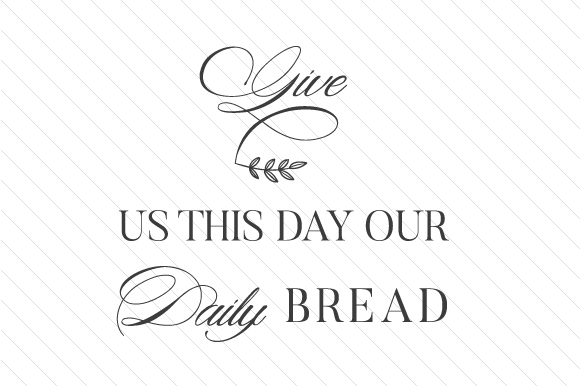 Download Free Give Us This Day Our Daily Bread Svg Cut File By Creative for Cricut Explore, Silhouette and other cutting machines.