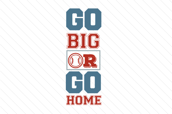 Go Big or Go Home Baseball Sports Craft Cut File By Creative Fabrica Crafts