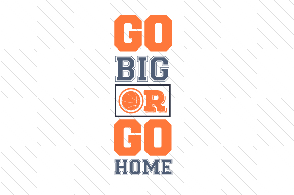 Go Big or Go Home Basketball Sports Craft Cut File By Creative Fabrica Crafts