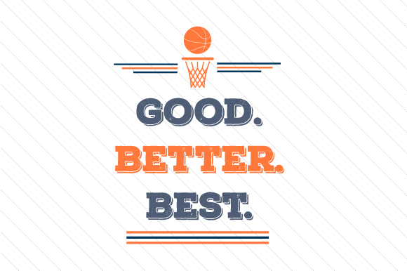 Good Better Best Basketball Sports Craft Cut File By Creative Fabrica Crafts