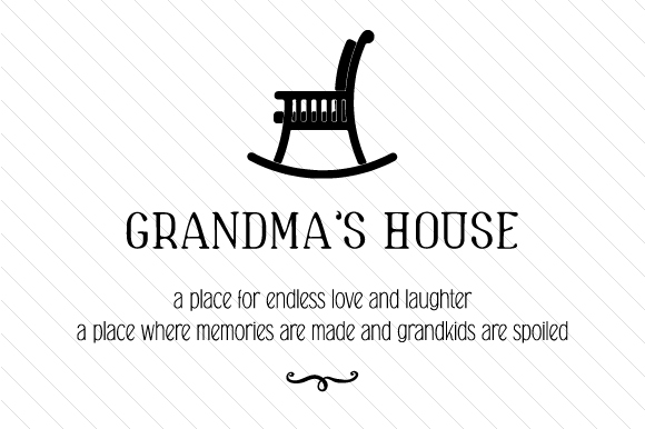 Grandma's House a Place for Endless Love and Laughter Family Craft Cut File By Creative Fabrica Crafts