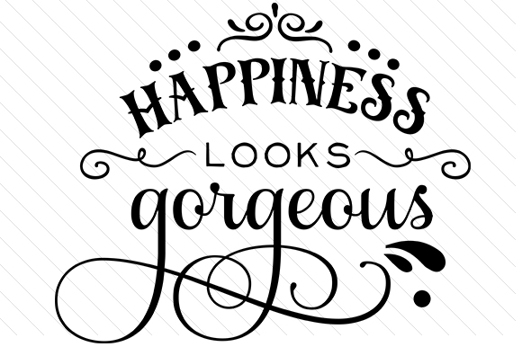 Happiness Looks Gorgeous Beauty & Fashion Craft Cut File By Creative Fabrica Crafts