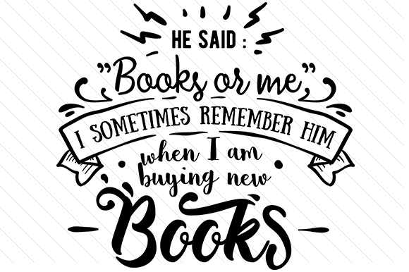 Download Free He Said Books Or Me I Sometimes Remember Him When I Am Buying New for Cricut Explore, Silhouette and other cutting machines.