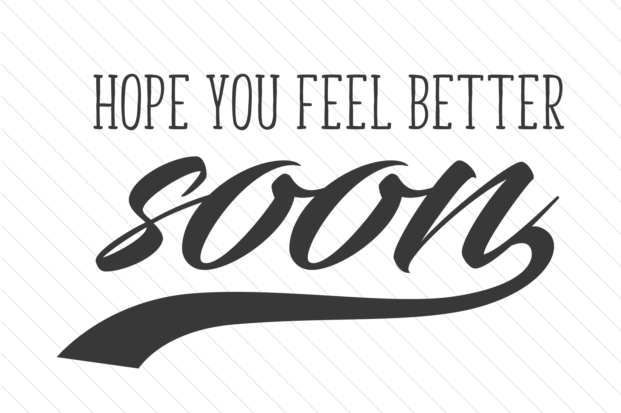 Hope You Feel Better Soon Quotes Craft Cut File By Creative Fabrica Crafts