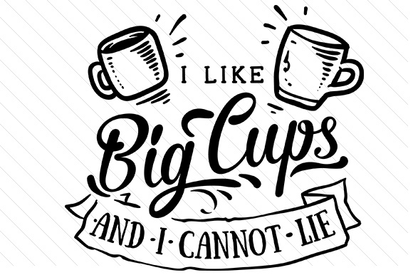 I Like Big Cups and I Cannot Lie Craft Design By Creative Fabrica Crafts