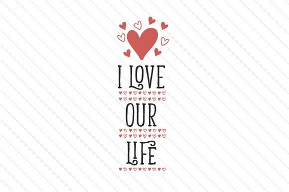 I Love Our Life Love Craft Cut File By Creative Fabrica Crafts