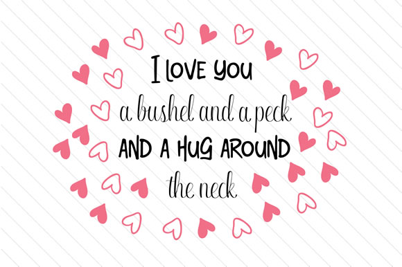 I Love You a Bushel and a Peck and a Hug Around the Neck Love Craft Cut File By Creative Fabrica Crafts