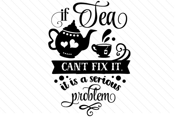 Download Free If Tea Can T Fix It It S A Serious Problem Svg Cut File By for Cricut Explore, Silhouette and other cutting machines.