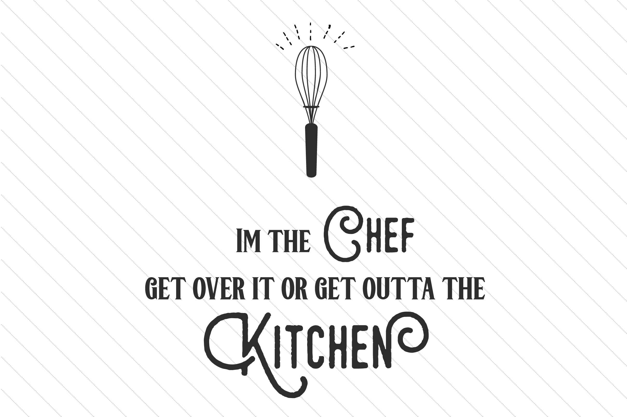 Im the Chef, Get over It or Get Outta the Kitchen Kitchen Craft Cut File By Creative Fabrica Crafts