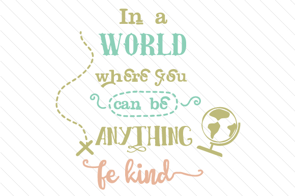 Download Free In A World Where You Can Be Anything Be Kind Svg Cut File By for Cricut Explore, Silhouette and other cutting machines.