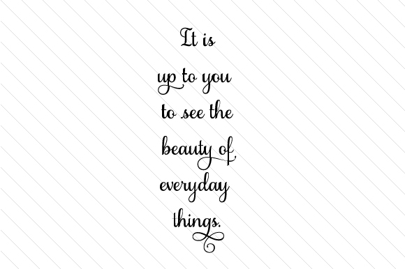 Download Free It Is Up To You To See The Beauty Of Everyday Things Svg Cut File for Cricut Explore, Silhouette and other cutting machines.