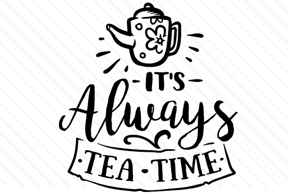 Download Free It S Always Tea Time Svg Cut File By Creative Fabrica Crafts for Cricut Explore, Silhouette and other cutting machines.