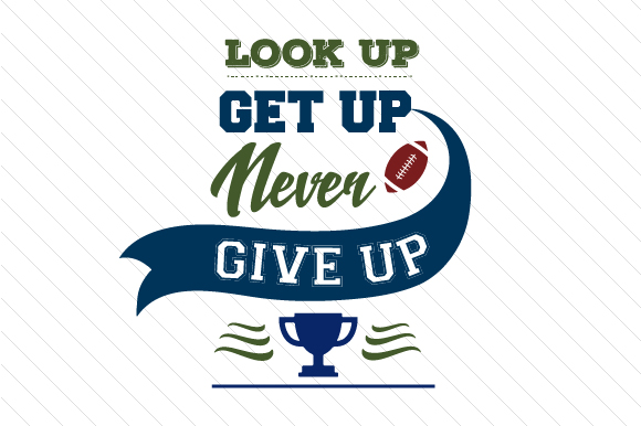 Download Free Look Up Get Up Never Give Up Football Svg Cut File By Creative for Cricut Explore, Silhouette and other cutting machines.