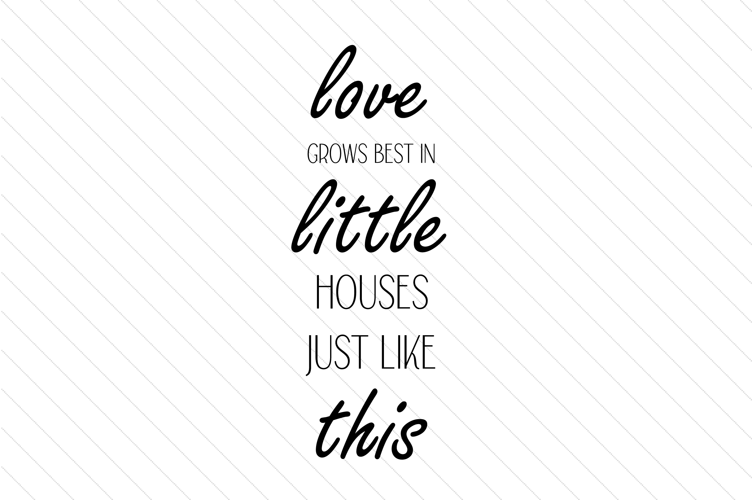 Download Free Love Grows Best In Little Houses Just Like This Svg Cut File By for Cricut Explore, Silhouette and other cutting machines.