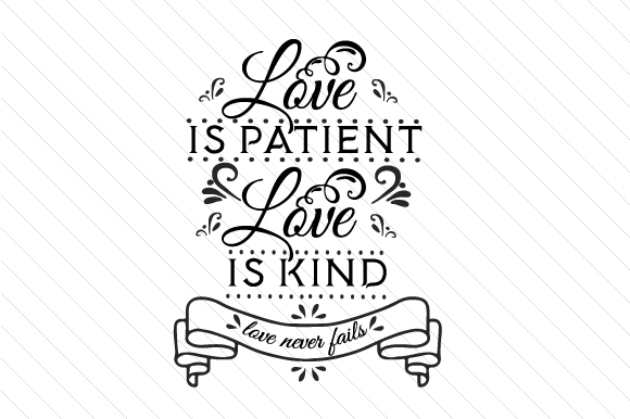 Love is Patient Love is Kind Love Never Fails Love Craft Cut File By Creative Fabrica Crafts