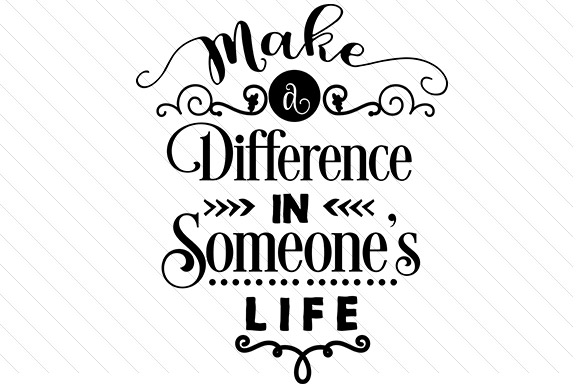 Make a Difference in Someone's Life Motivational Craft Cut File By Creative Fabrica Crafts