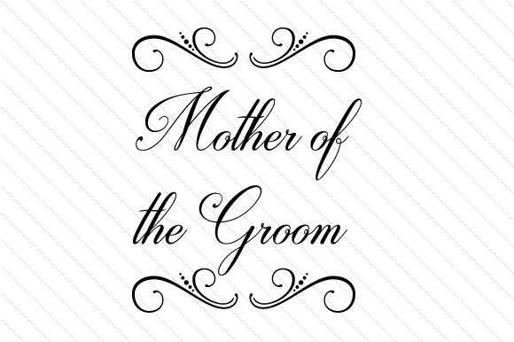 Mother of the Groom Wedding Craft Cut File By Creative Fabrica Crafts