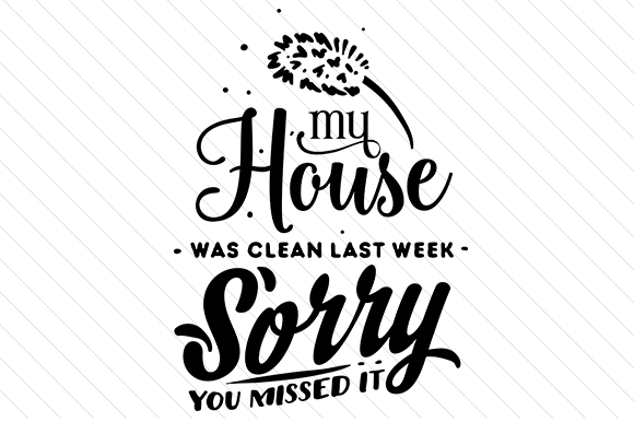 Download Free My House Was Clean Last Week Sorry You Missed It Svg Cut File for Cricut Explore, Silhouette and other cutting machines.