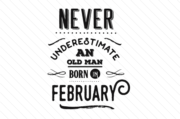 Download Free Never Underestimate An Old Man Born In February Svg Cut File By for Cricut Explore, Silhouette and other cutting machines.