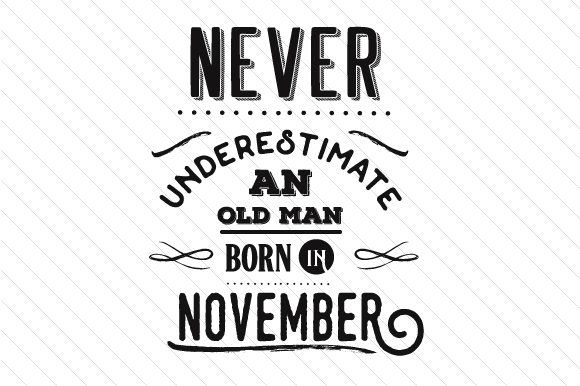 Download Free Never Underestimate An Old Man Born In November Svg Cut File By for Cricut Explore, Silhouette and other cutting machines.
