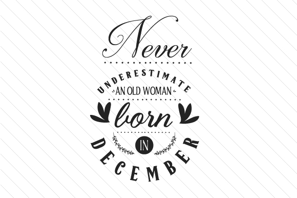 Never Underestimate an Old Woman Born in December Quotes Craft Cut File By Creative Fabrica Crafts